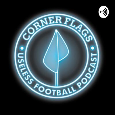 Corner flags : the useless football podcast