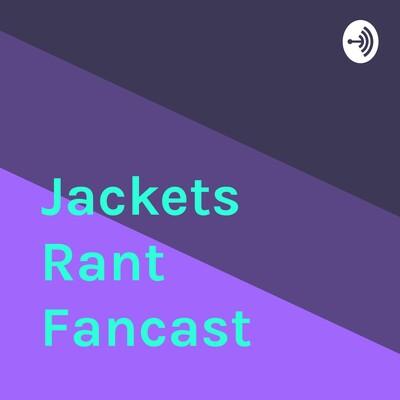 Jackets Rant Fancast