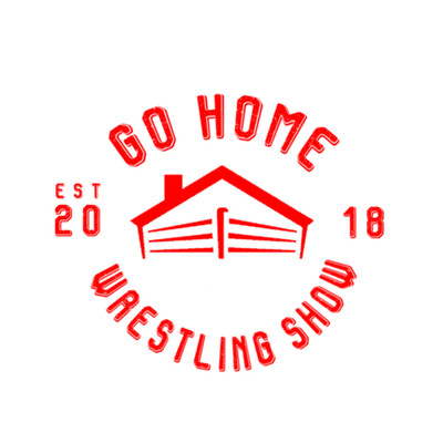 Go Home Wrestling Show