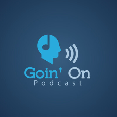 Goin' On Podcast