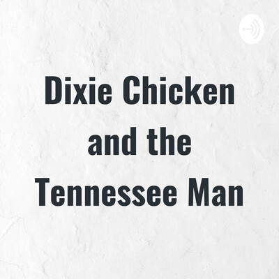 Dixie Chicken and the Tennessee Man