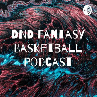 DND Fantasy Basketball Podcast