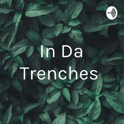 In Da Trenches