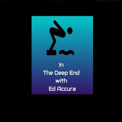 IN THE DEEP END with Ed Accura
