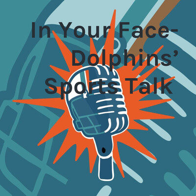 In Your Face- Dolphins' Sports Talk