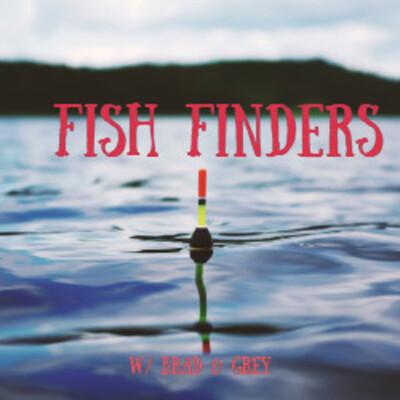 FISH FINDERS W/ BRAD & GREY