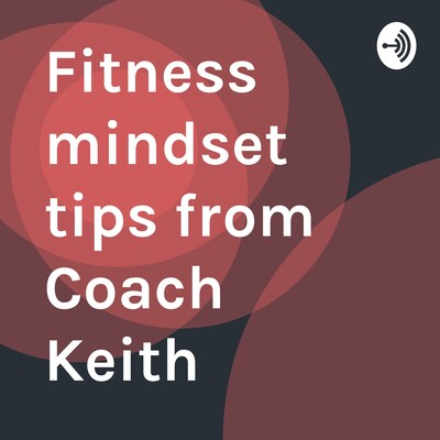 Fitness mindset tips from Coach Keith