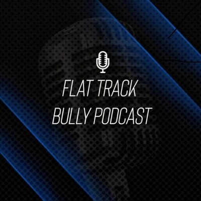 Flat Track Bully Podcast