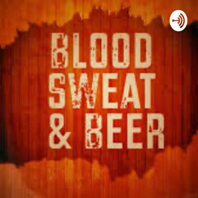 Blood ? Sweat ? & Beers ?