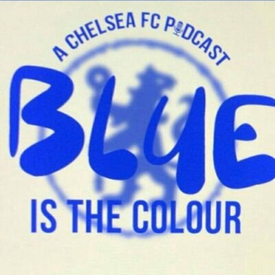 Blue Is The Colour: A Chelsea FC Podcast