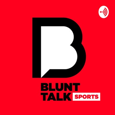 Blunt Talk Sports Podcast