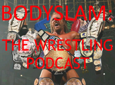 Bodyslam!: The Wrestling Podcast (WWE)