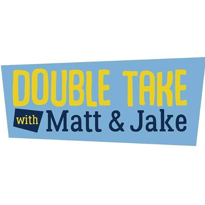 Double Take with Matt and Jake