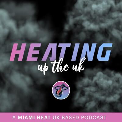 Heating Up The UK - A UK Based Miami Heat Podcast