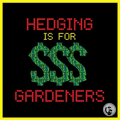 Hedging Is For Gardeners
