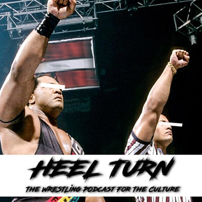 Heel Turn: The Wrestling Podcast for The Culture