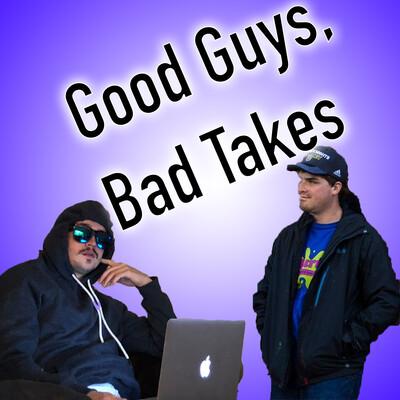 Good Guys, Bad Takes