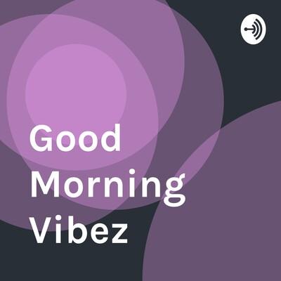Good Morning Vibez