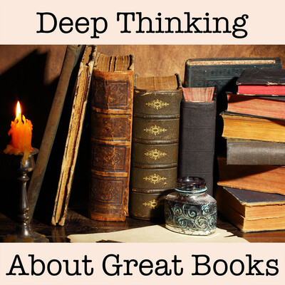 Deep Thinking About Great Books