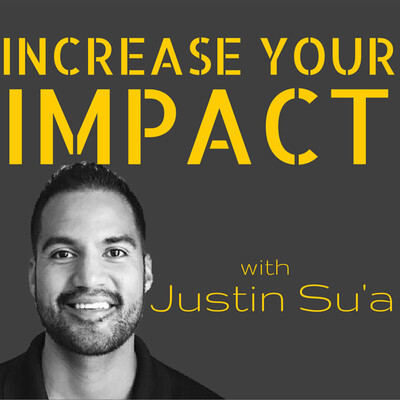 Increase Your Impact with Justin Su'a   A Podcast For Leaders