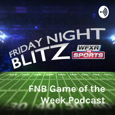 FNB Game of the Week Podcast - presented by WFXR Sports