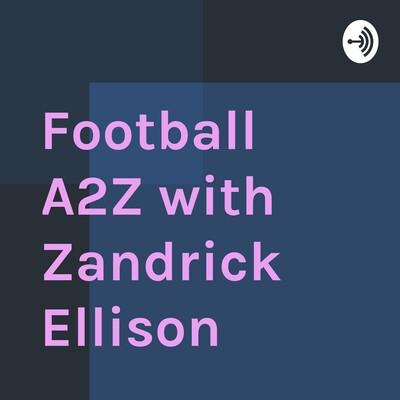Football A2Z with Zandrick Ellison