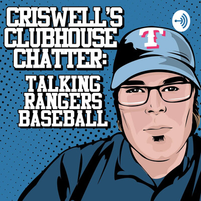 Criswell's Clubhouse Chatter- An unofficial Texas Rangers podcast