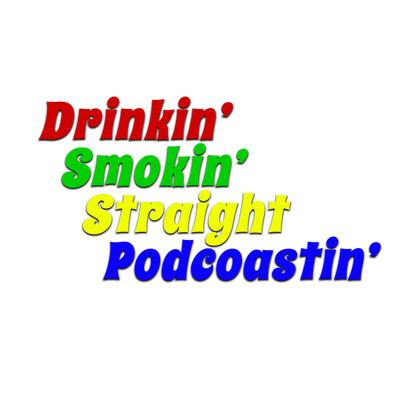 Drinkin' Smokin' Straight Podcoastin Podcast