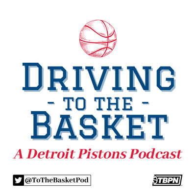 Driving to the Basket: A Detroit Pistons Podcast