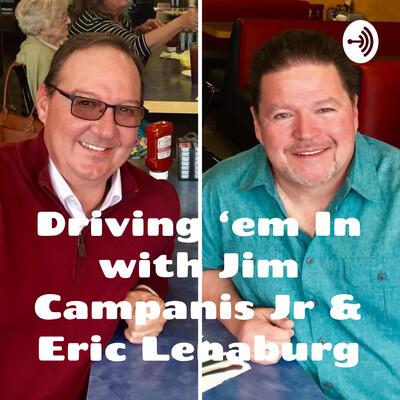 Driving 'em In with Jim Campanis Jr & Eric Lenaburg