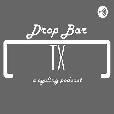 Drop Bar, Texas: A cycling podcast