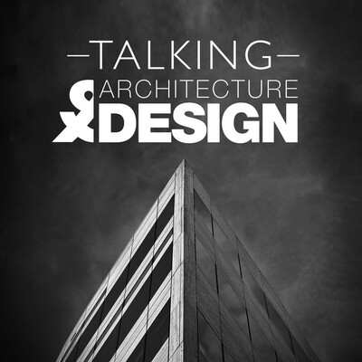 Talking Architecture & Design