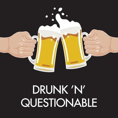 Drunk 'N' Questionable