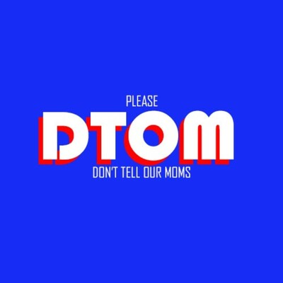 DTOM: Don't Tell Our Moms