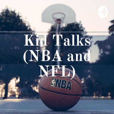 Kid Talks (NBA and NFL)