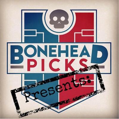 Bonehead Picks Presents: