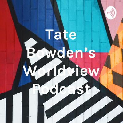 Tate Bowden's Worldview Podcast