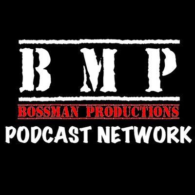 BOSSMAN PRODUCTIONS PODCAST NETWORK