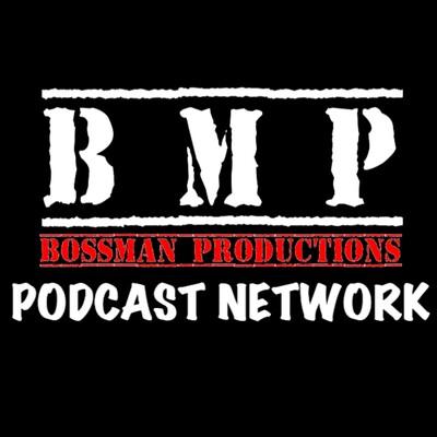 BOSSMAN PRODUCTIONS PODCAST NETWORK