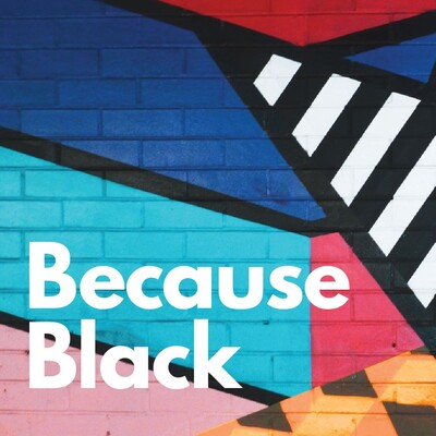 Because Black