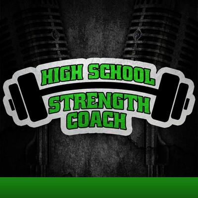 High School Strength Coach Podcast | Strength & Conditioning | Performance | Training | Athletics