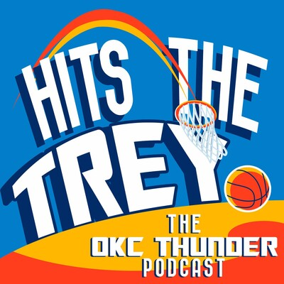 Hits The Trey: The OKC Thunder Podcast