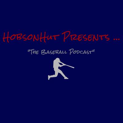HobsonHut Presents The Baseball Podcast
