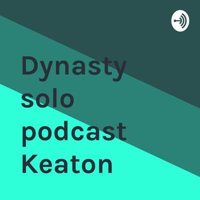 Dynasty solo podcast Keaton