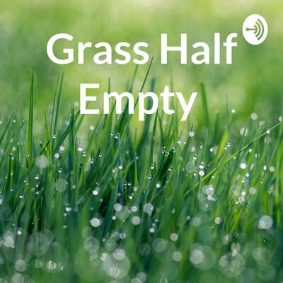 Grass Half Empty