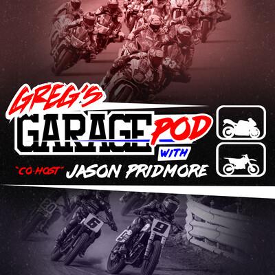 Greg's Garage Pod w/Co-Host Jason Pridmore