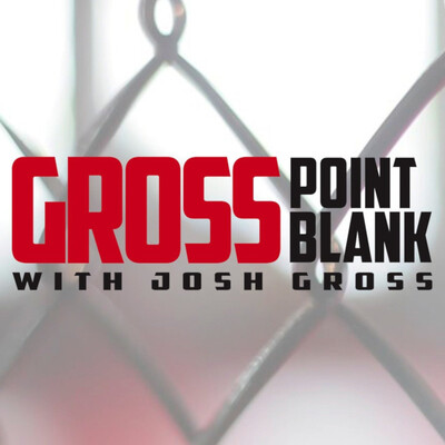 Gross Point Blank with Josh Gross: A show about MMA