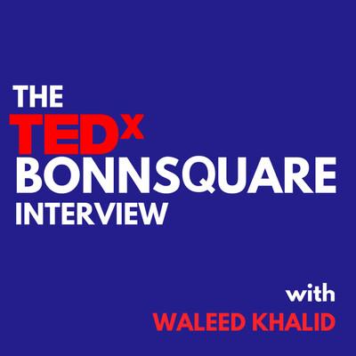 The TEDxBonnSquare Interview