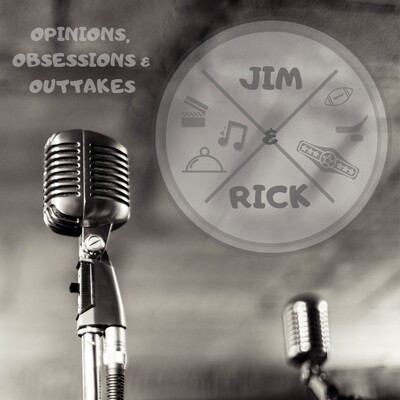 Jim & Rick's Opinions, Obsessions and Outtakes