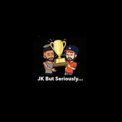 JK But Seriously